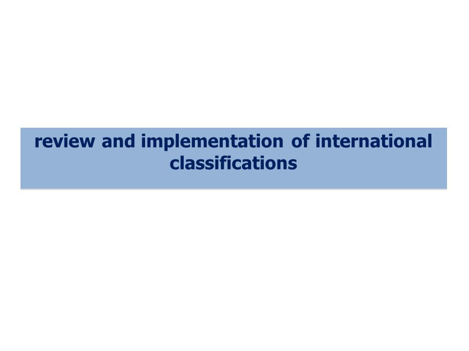 review and implementation of international classifications
