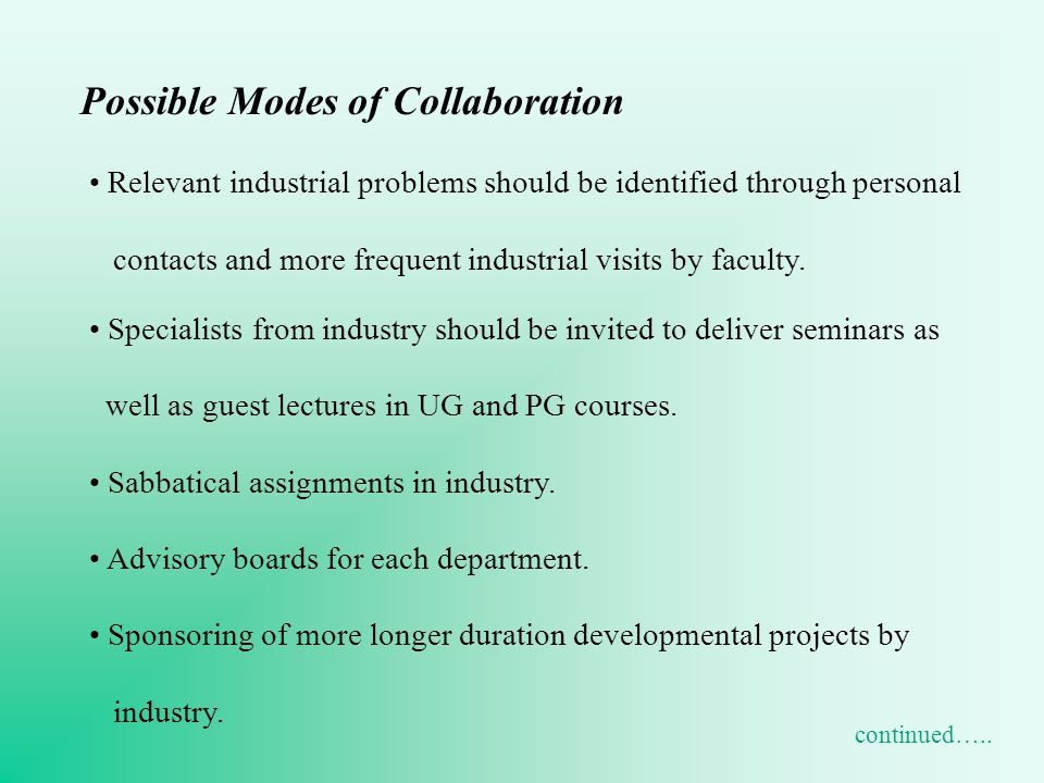 Possible Modes of Collaboration Relevant industrial problems should be identified through personal contacts and more frequent industrial visits by faculty.