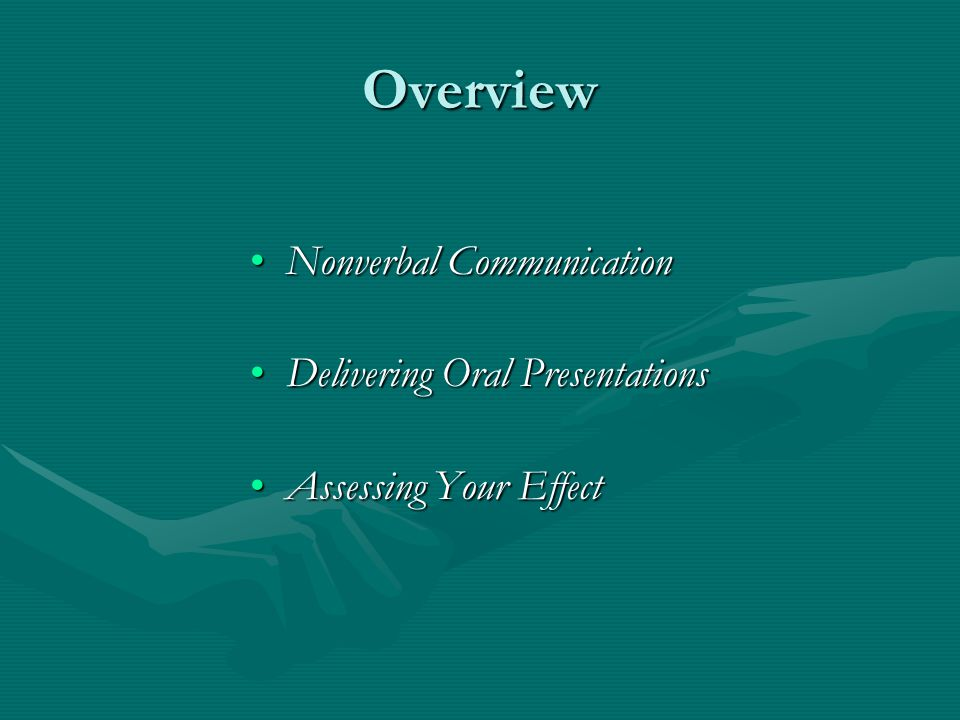 Overview Nonverbal CommunicationNonverbal Communication Delivering Oral PresentationsDelivering Oral Presentations Assessing Your EffectAssessing Your Effect