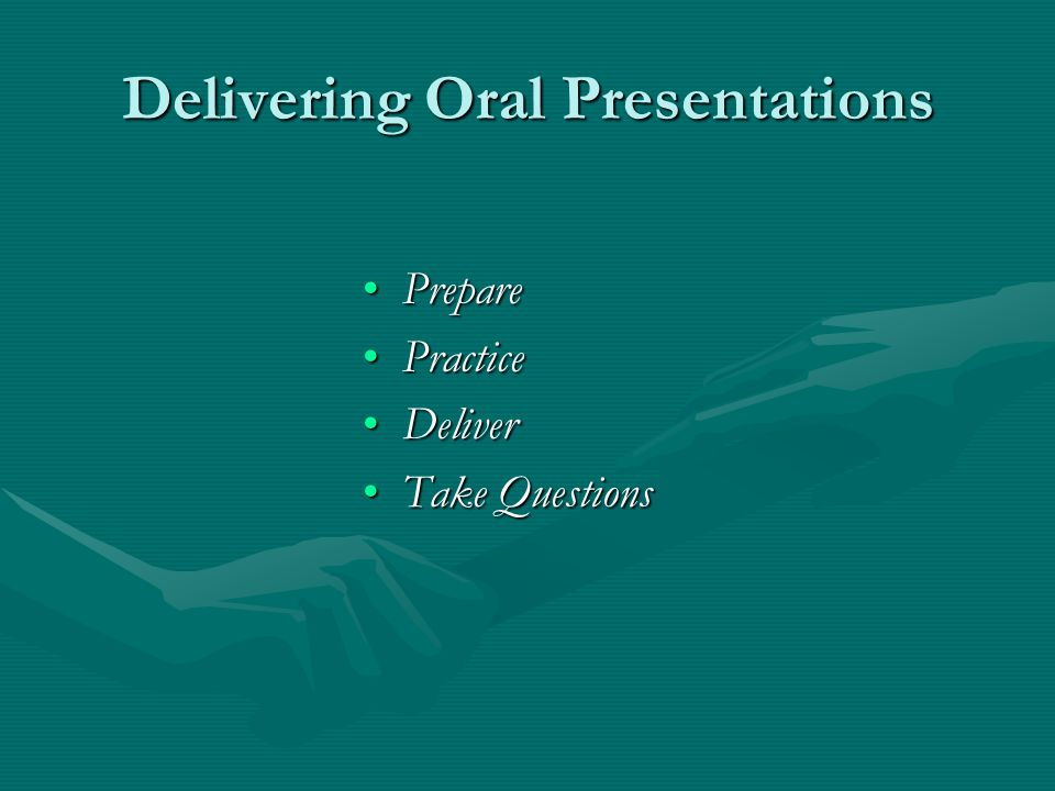 Delivering Oral Presentations PreparePrepare PracticePractice DeliverDeliver Take QuestionsTake Questions