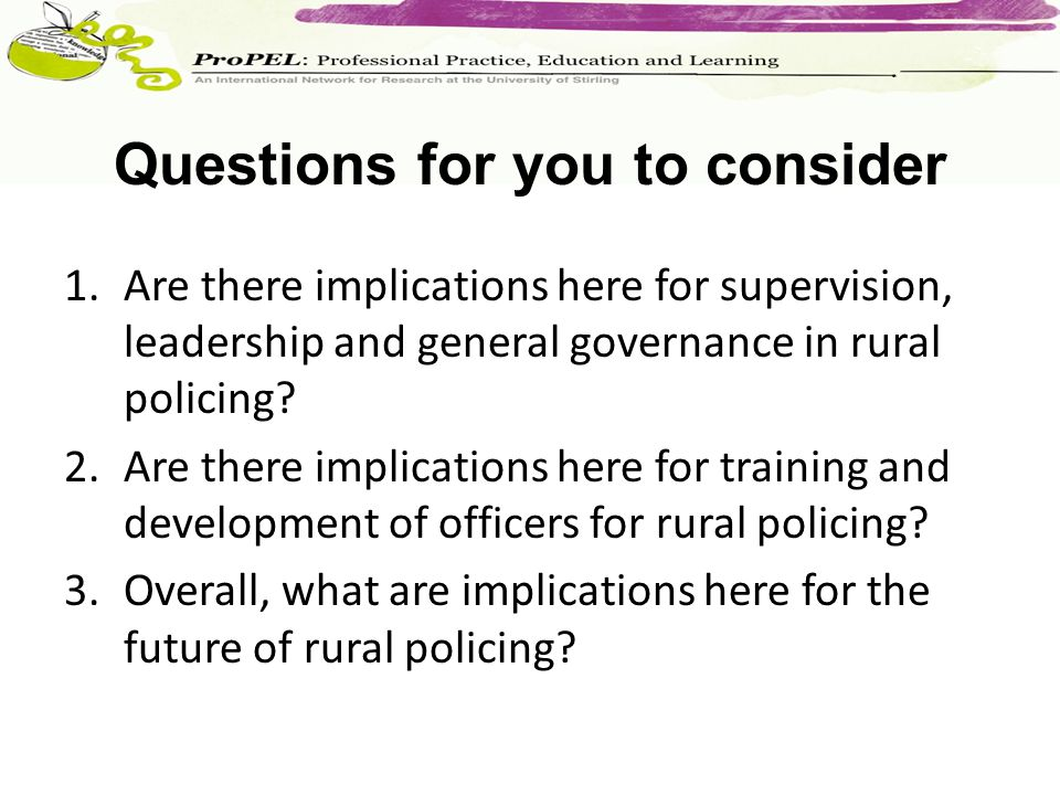 1.Are there implications here for supervision, leadership and general governance in rural policing.