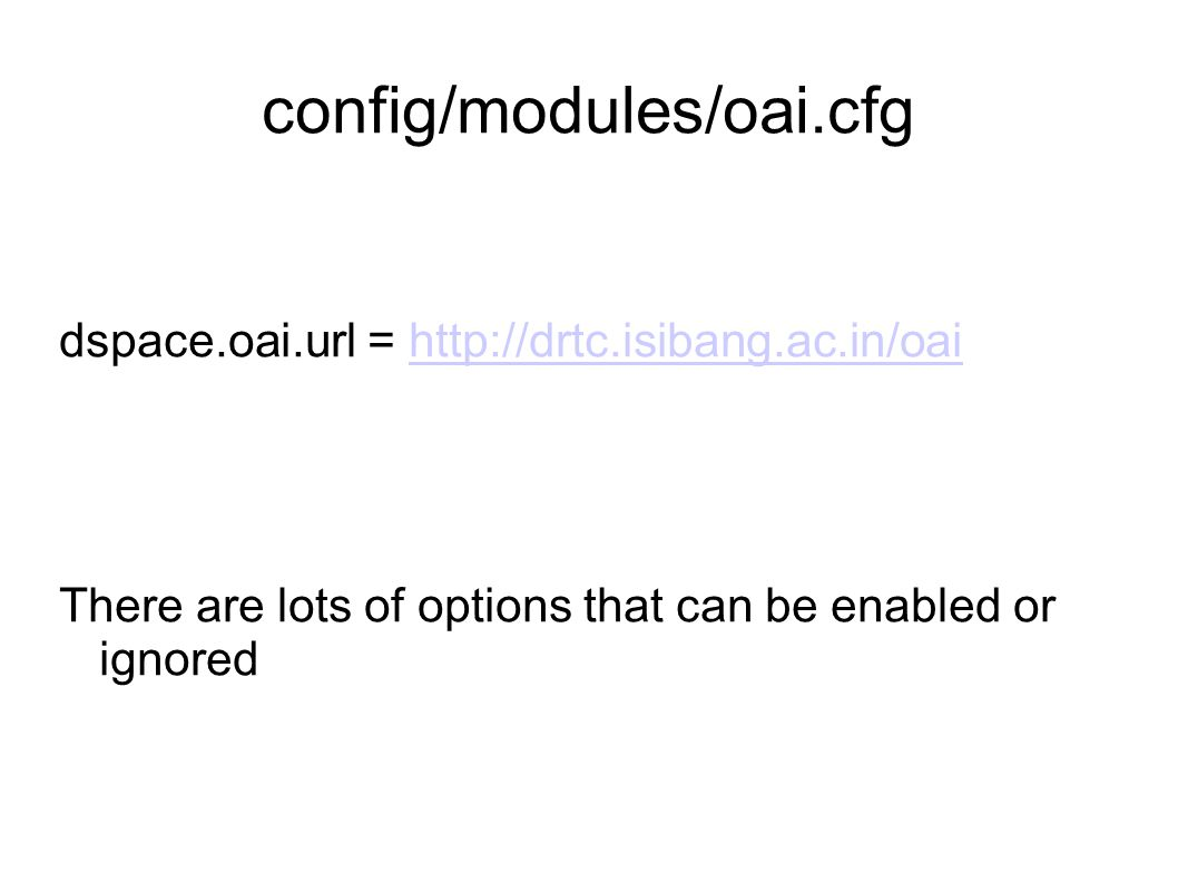 config/modules/oai.cfg dspace.oai.url = http://drtc.isibang.ac.in/oaihttp://drtc.isibang.ac.in/oai There are lots of options that can be enabled or ig