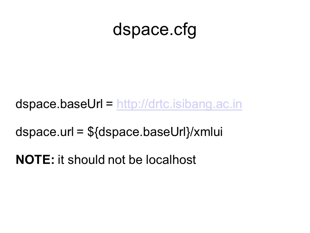 dspace.cfg dspace.baseUrl = http://drtc.isibang.ac.inhttp://drtc.isibang.ac.in dspace.url = ${dspace.baseUrl}/xmlui NOTE: it should not be localhost