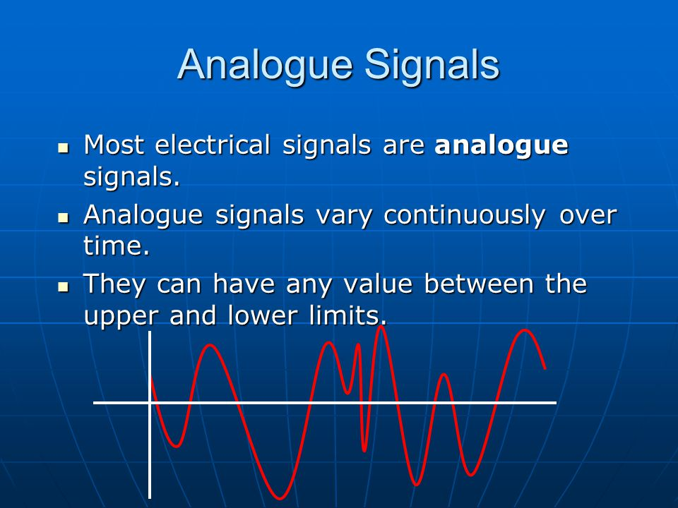 Analogue Signals Most electrical signals are analogue signals.