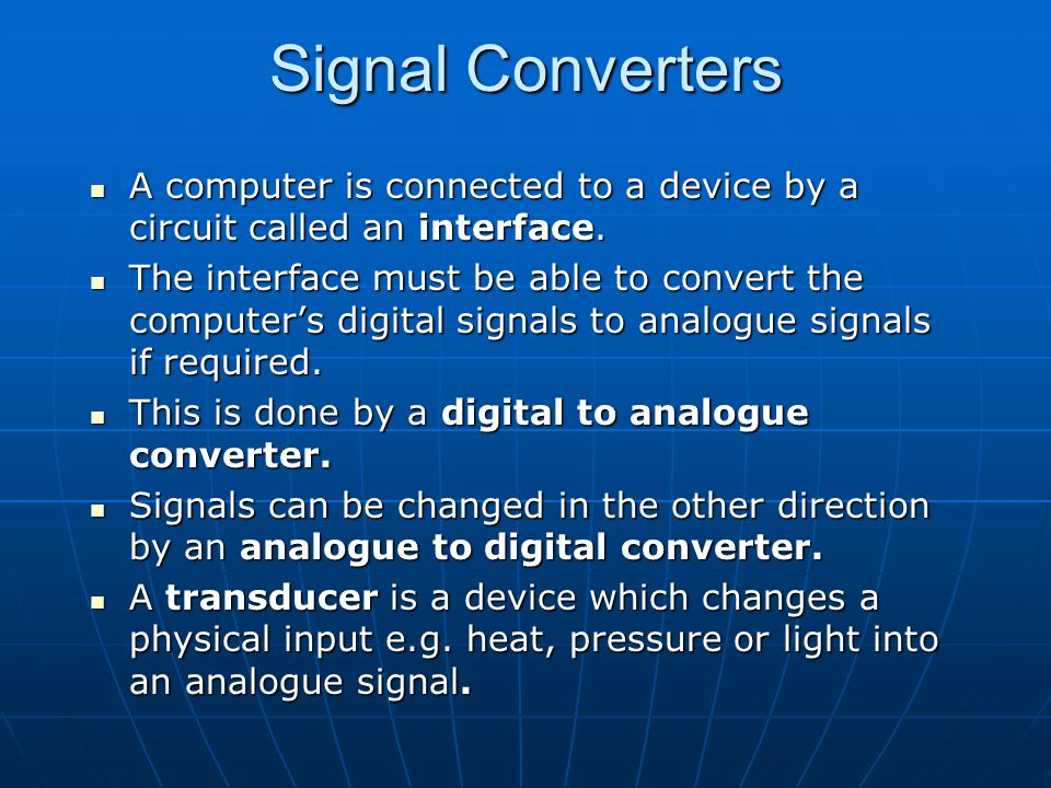 Signal Converters A computer is connected to a device by a circuit called an interface.