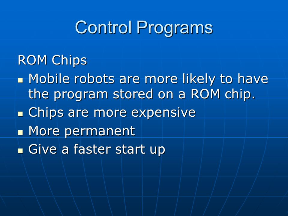 Control Programs ROM Chips Mobile robots are more likely to have the program stored on a ROM chip.