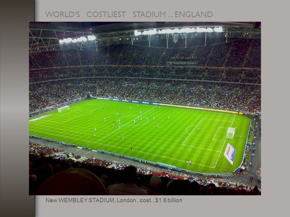 WORLD S COSTLIEST STADIUM... ENGLAND