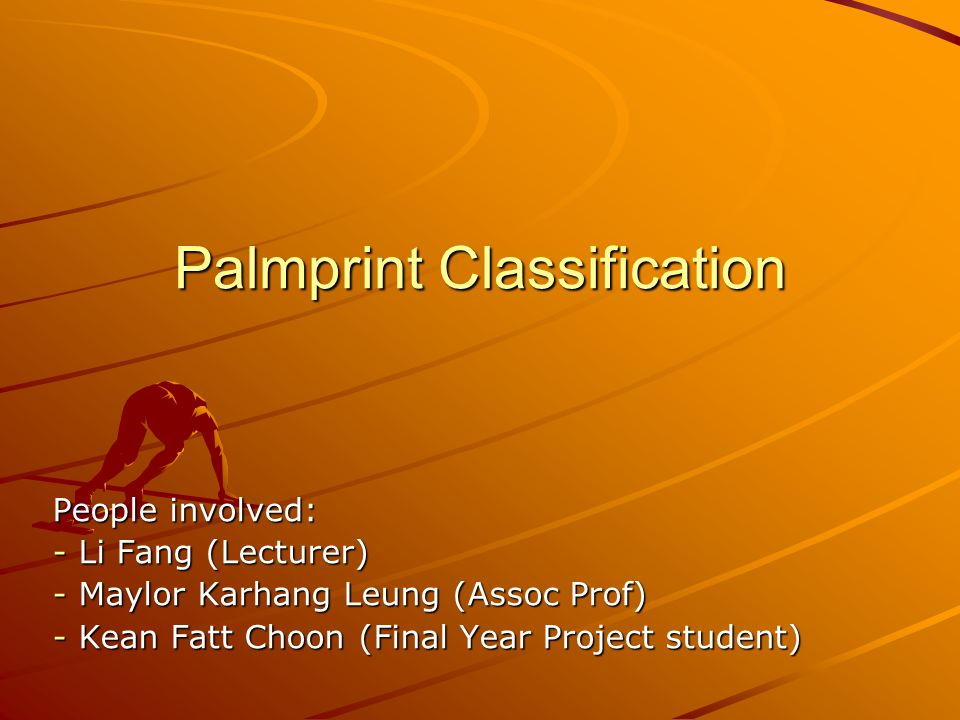 People involved: - Li Fang (Lecturer) - Maylor Karhang Leung (Assoc Prof) - Kean Fatt Choon (Final Year Project student) Palmprint Classification