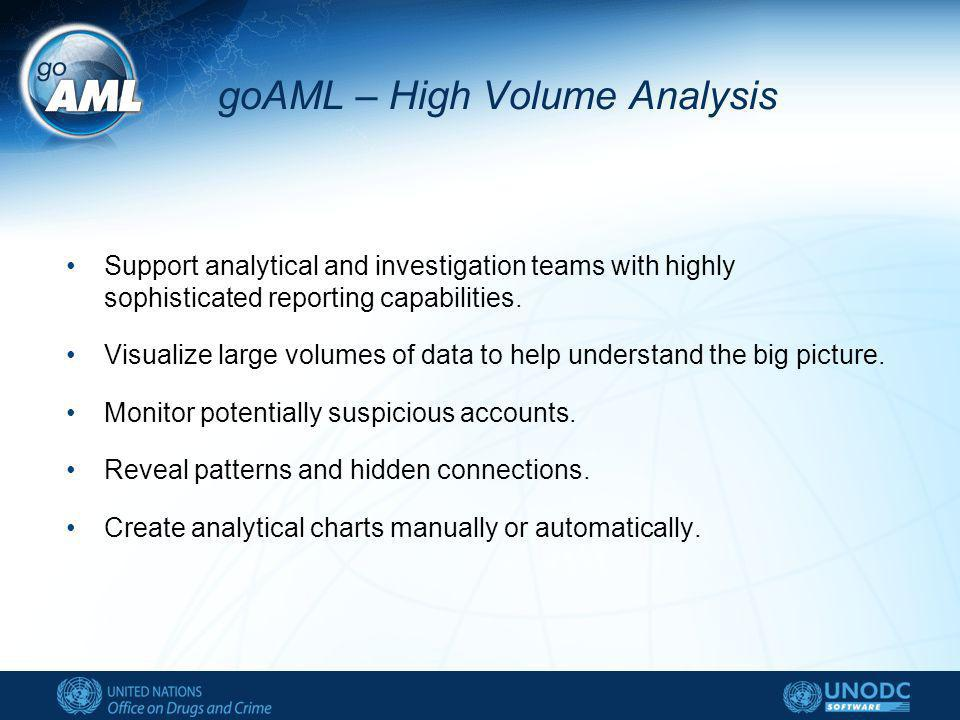 goAML – High Volume Analysis Support analytical and investigation teams with highly sophisticated reporting capabilities.