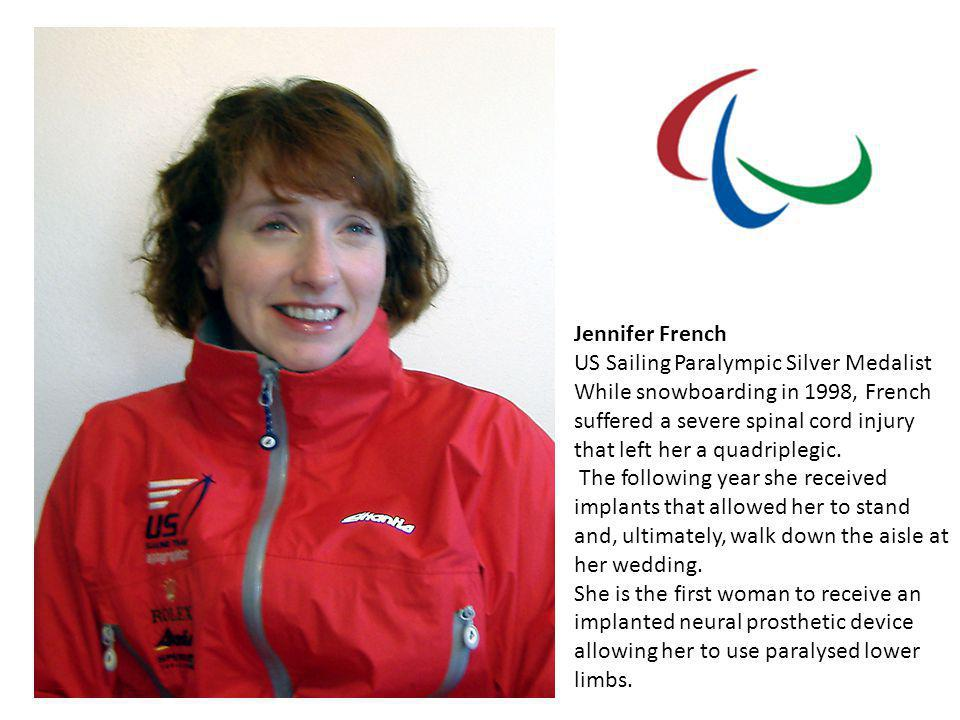 Jennifer French US Sailing Paralympic Silver Medalist While snowboarding in 1998, French suffered a severe spinal cord injury that left her a quadripl
