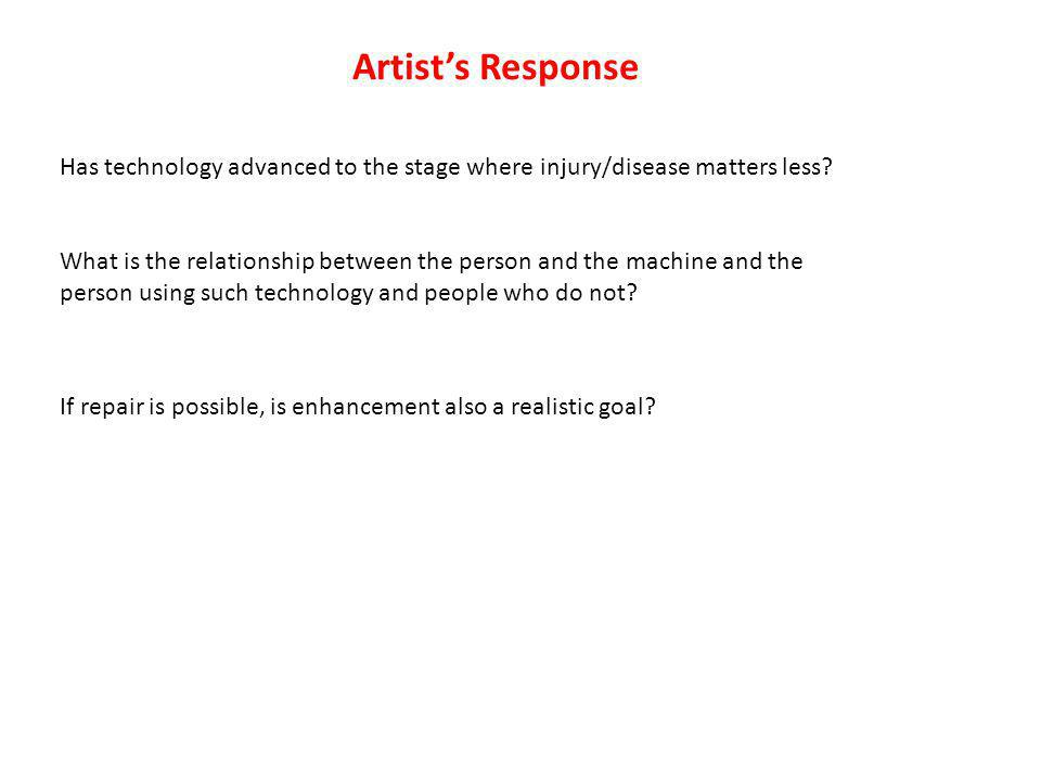 Artists Response Has technology advanced to the stage where injury/disease matters less.