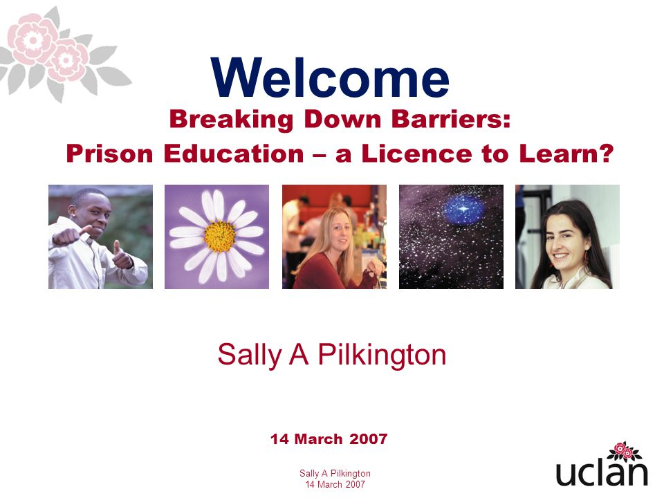 Sally A Pilkington 14 March 2007 Breaking Down Barriers: Prison Education – a Licence to Learn.