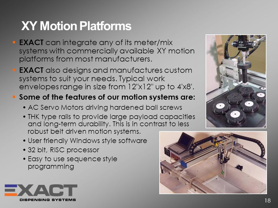 XY Motion Platforms EXACT can integrate any of its meter/mix systems with commercially available XY motion platforms from most manufacturers.