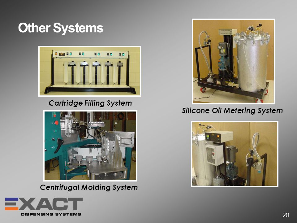 Other Systems Silicone Oil Metering System Cartridge Filling System Centrifugal Molding System 20