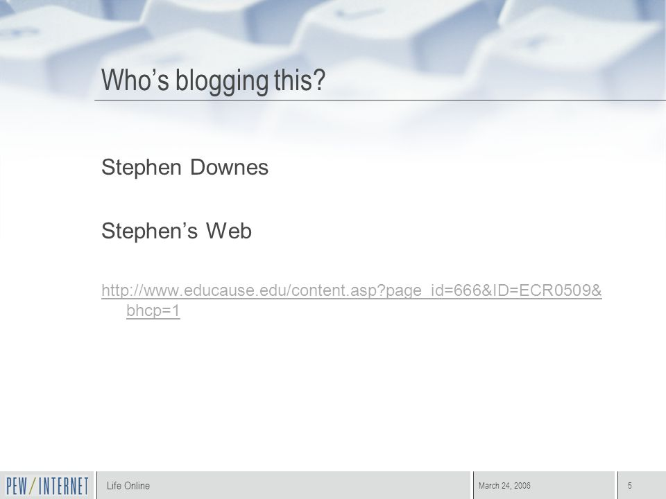 Life Online March 24, 20065 Whos blogging this.
