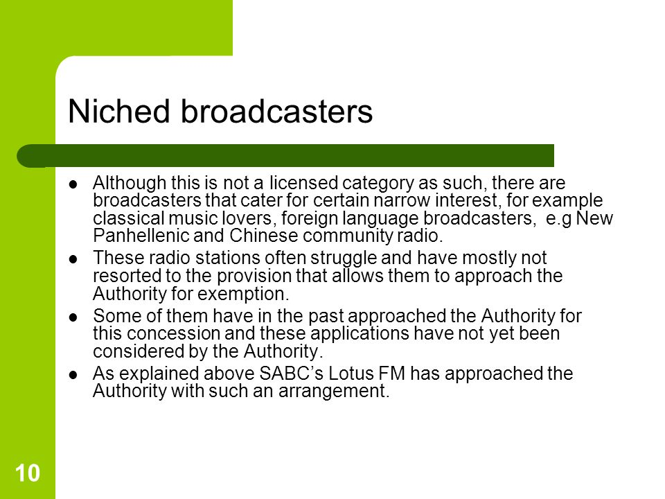 10 Niched broadcasters Although this is not a licensed category as such, there are broadcasters that cater for certain narrow interest, for example classical music lovers, foreign language broadcasters, e.g New Panhellenic and Chinese community radio.