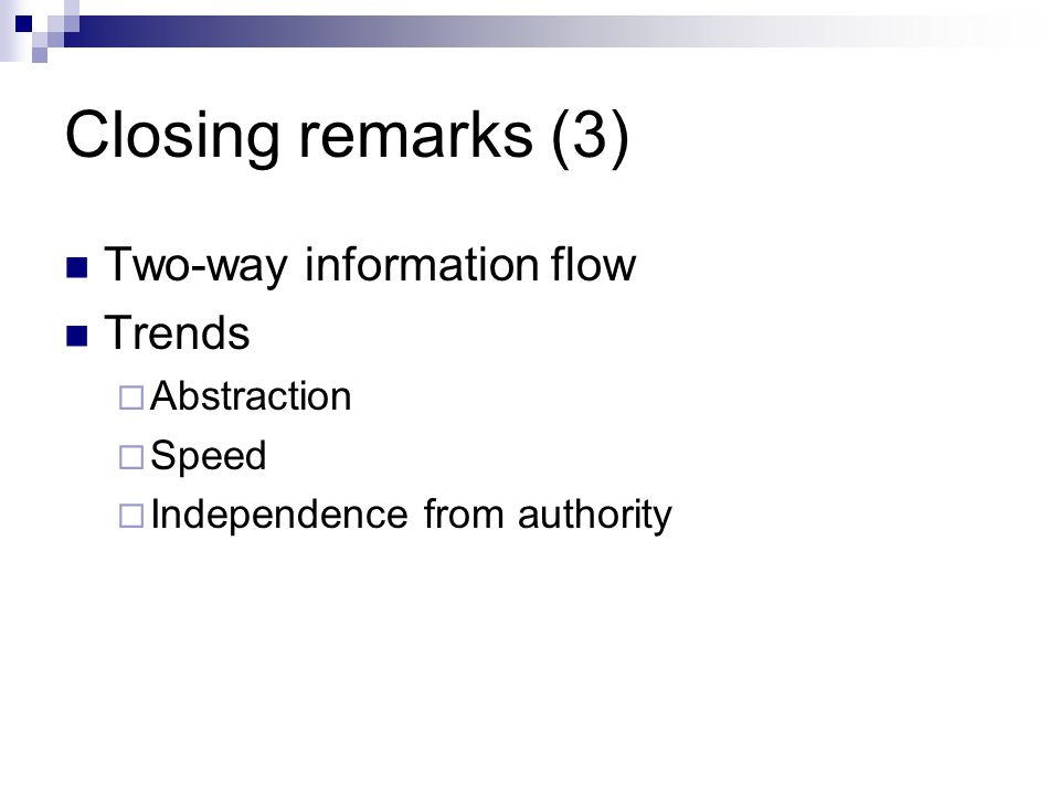 Closing remarks (3) Two-way information flow Trends Abstraction Speed Independence from authority