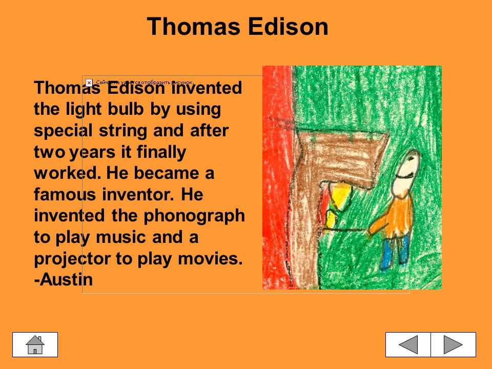 When Thomas Edison grew up he became an inventor.