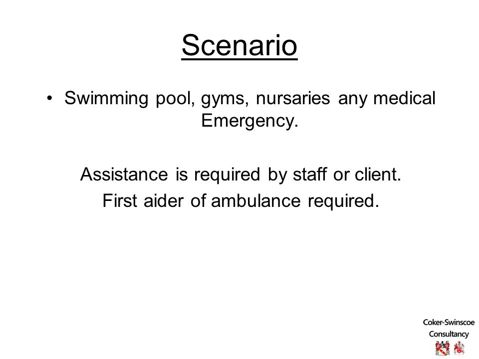 Scenario Swimming pool, gyms, nursaries any medical Emergency.