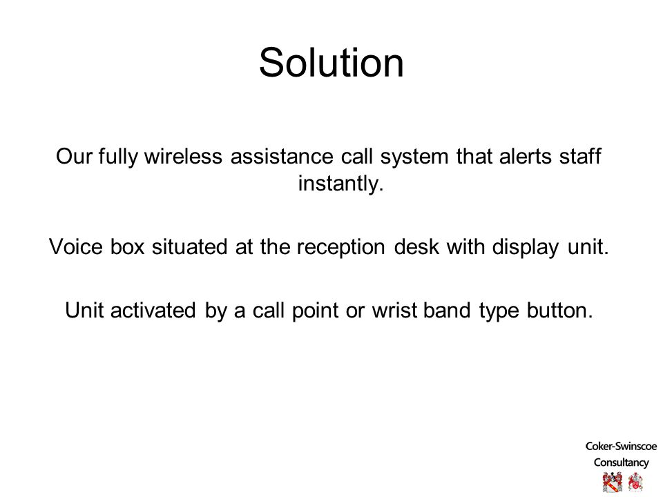 Solution Our fully wireless assistance call system that alerts staff instantly.
