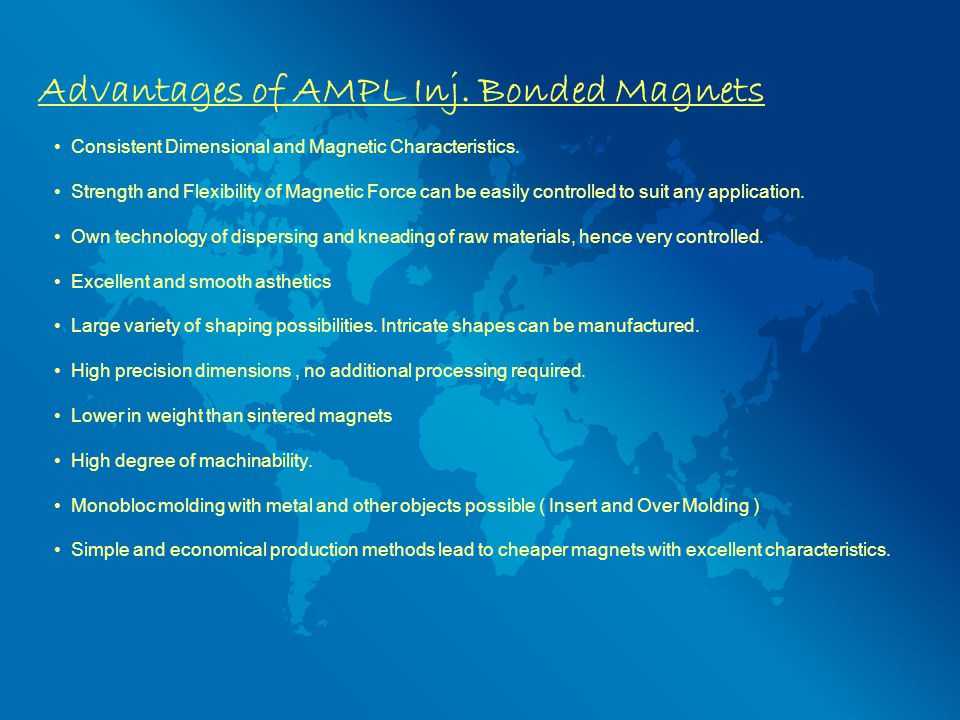 Advantages of AMPL Inj.Bonded Magnets Consistent Dimensional and Magnetic Characteristics.