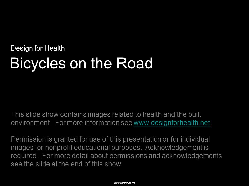 www.annforsyth.net Bicycles on the Road Design for Health This slide show contains images related to health and the built environment.