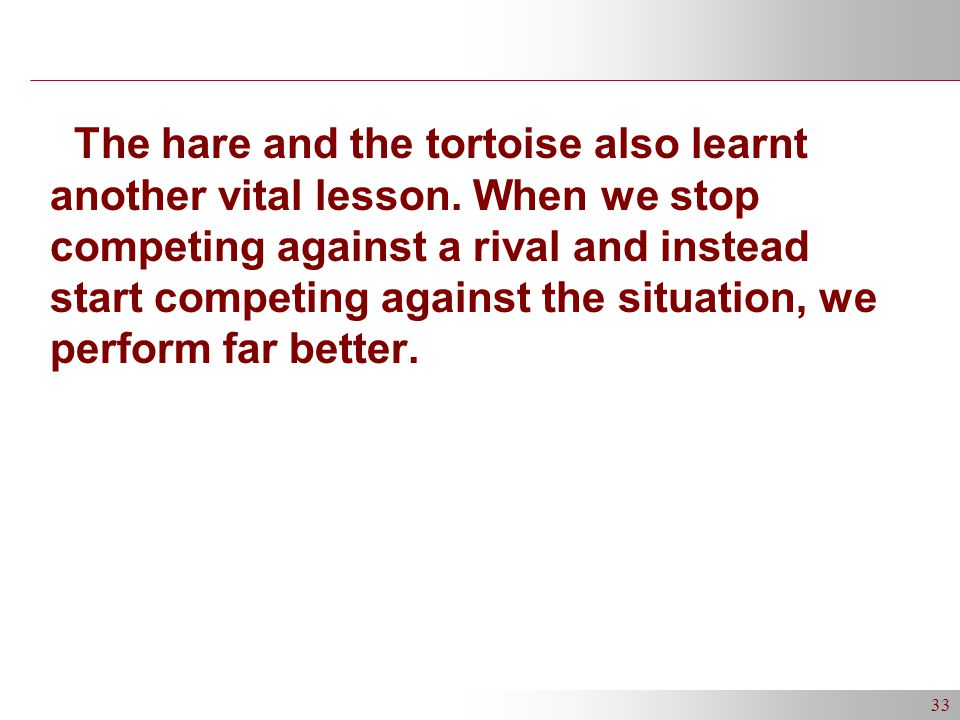 33 The hare and the tortoise also learnt another vital lesson.