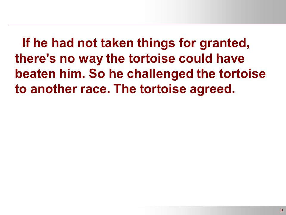 9 If he had not taken things for granted, there s no way the tortoise could have beaten him.