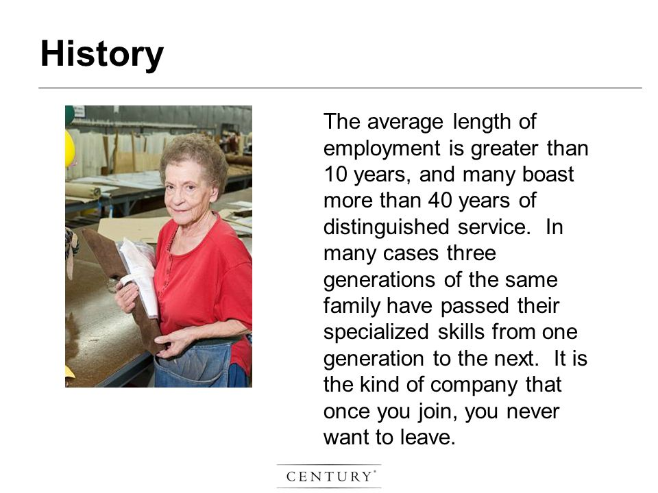 The average length of employment is greater than 10 years, and many boast more than 40 years of distinguished service.