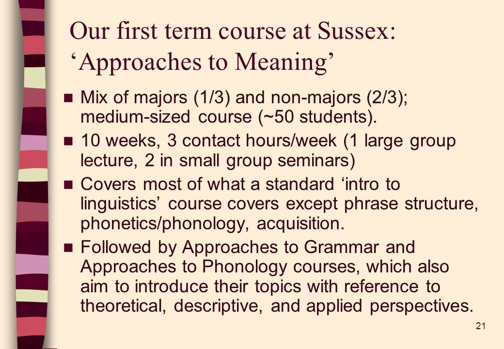 21 Our first term course at Sussex: Approaches to Meaning Mix of majors (1/3) and non-majors (2/3); medium-sized course (~50 students).