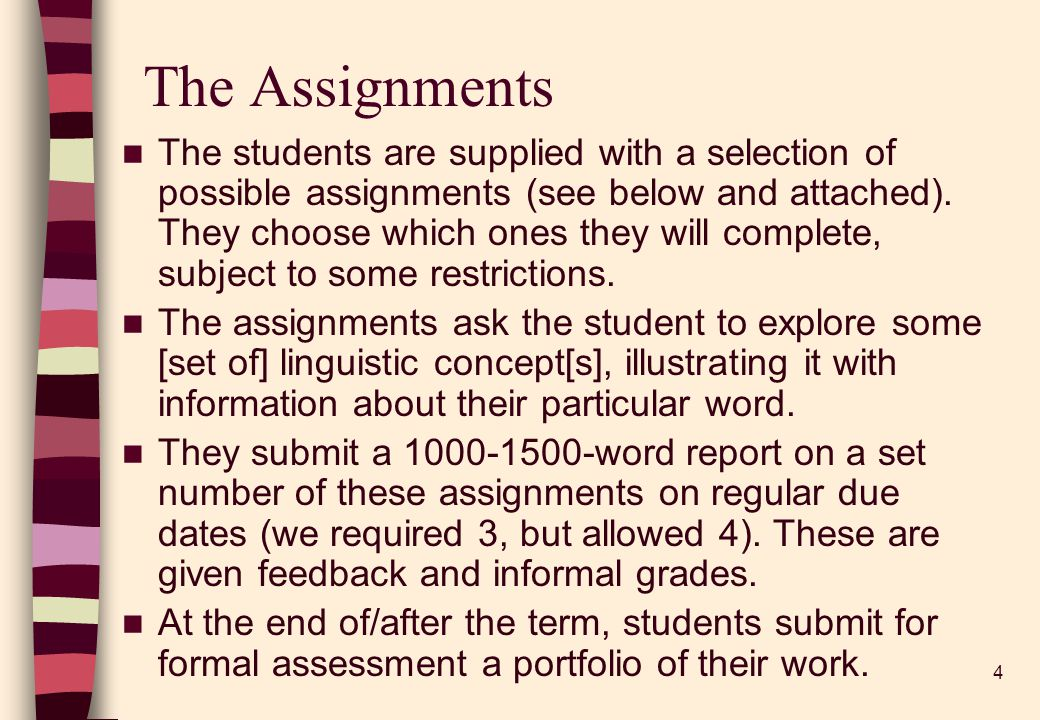 4 The Assignments The students are supplied with a selection of possible assignments (see below and attached).