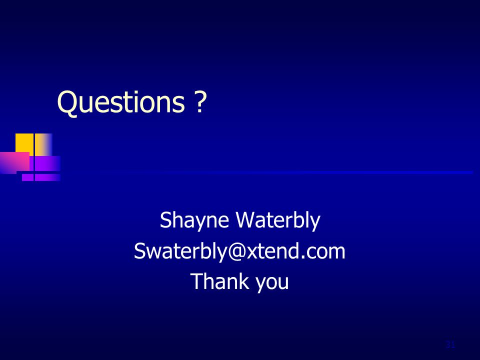 31 Questions Shayne Waterbly Swaterbly@xtend.com Thank you