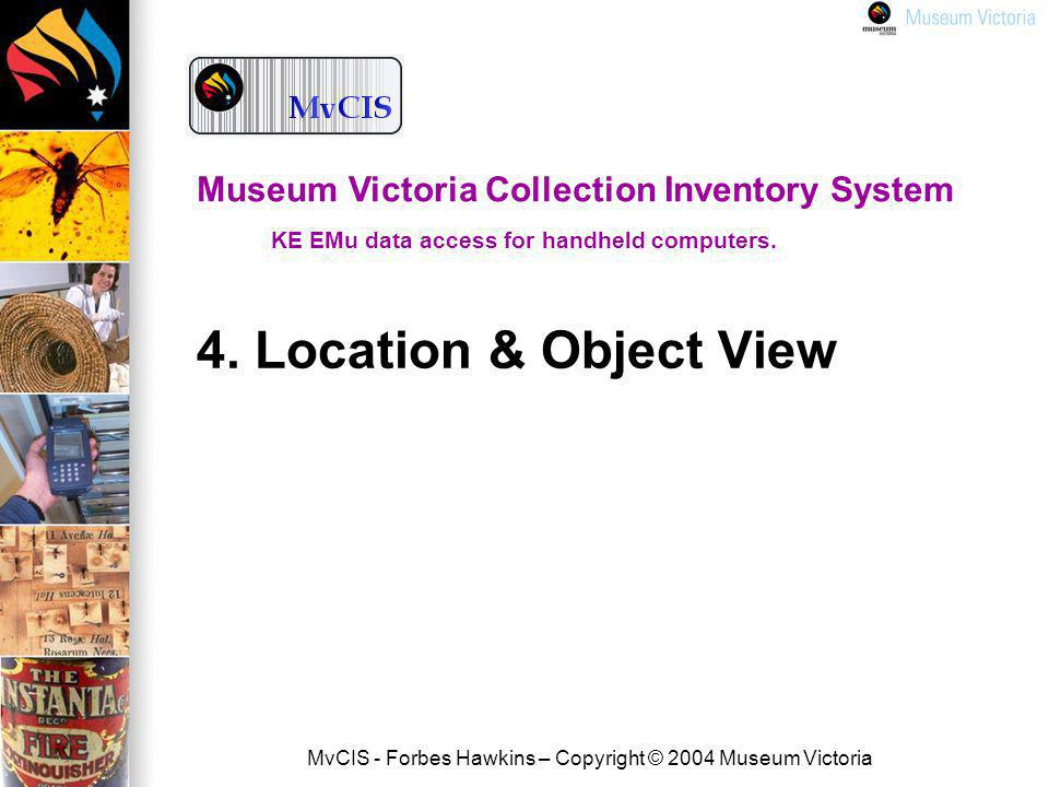 MvCIS - Forbes Hawkins – Copyright © 2004 Museum Victoria Museum Victoria Collection Inventory System KE EMu data access for handheld computers.