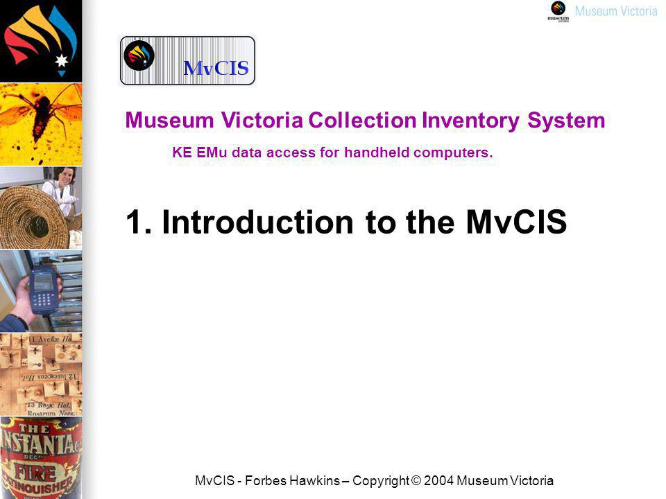 MvCIS - Forbes Hawkins – Copyright © 2004 Museum Victoria What is the MvCIS.