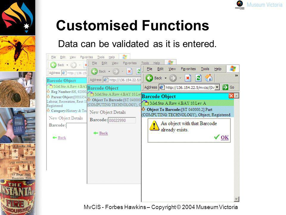 MvCIS - Forbes Hawkins – Copyright © 2004 Museum Victoria Customised Functions Data can be validated as it is entered.