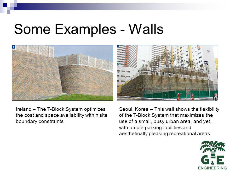 Some Examples - Walls Ireland – The T-Block System optimizes the cost and space availability within site boundary constraints Seoul, Korea – This wall shows the flexibility of the T-Block System that maximizes the use of a small, busy urban area, and yet, with ample parking facilities and aesthetically pleasing recreational areas