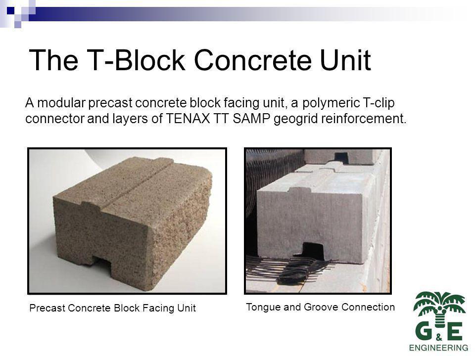 The T-Block Concrete Unit A modular precast concrete block facing unit, a polymeric T-clip connector and layers of TENAX TT SAMP geogrid reinforcement.