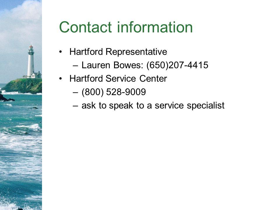 Contact information Hartford Representative –Lauren Bowes: (650)207-4415 Hartford Service Center –(800) 528-9009 –ask to speak to a service specialist