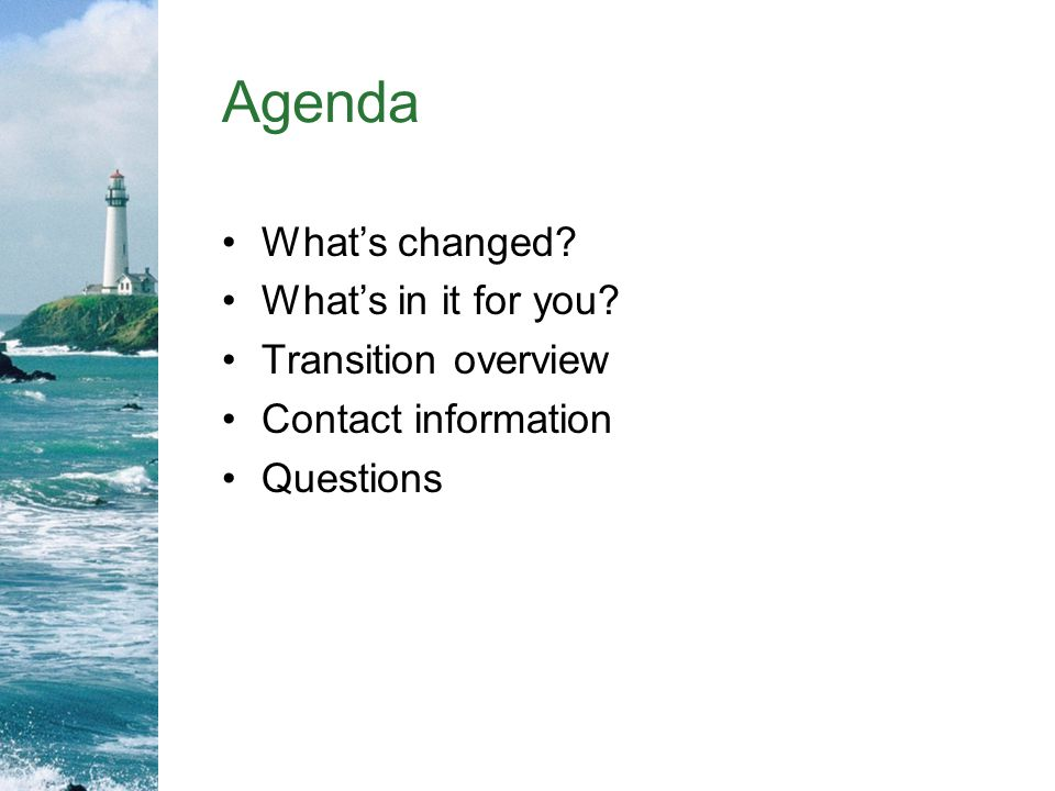 Agenda Whats changed? Whats in it for you? Transition overview Contact information Questions