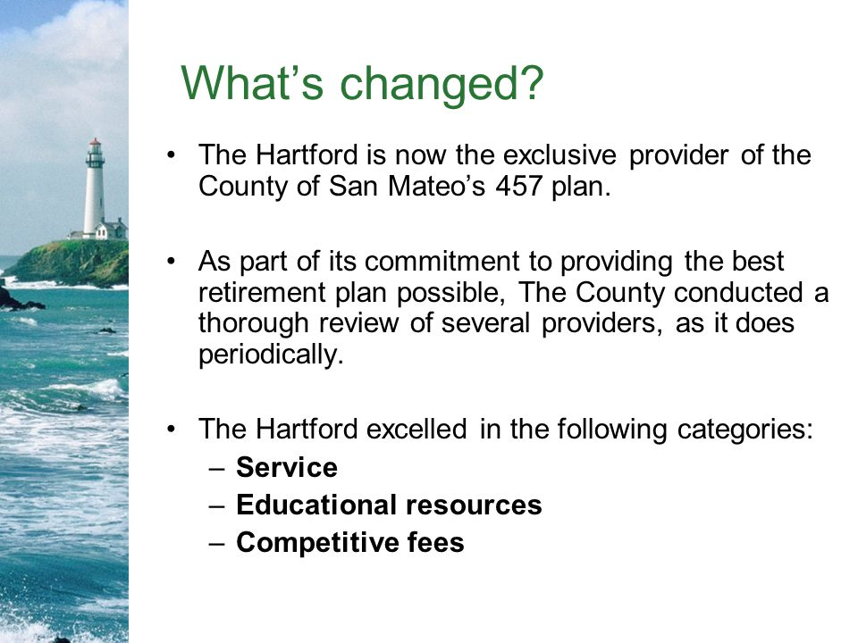 Whats changed.The Hartford is now the exclusive provider of the County of San Mateos 457 plan.