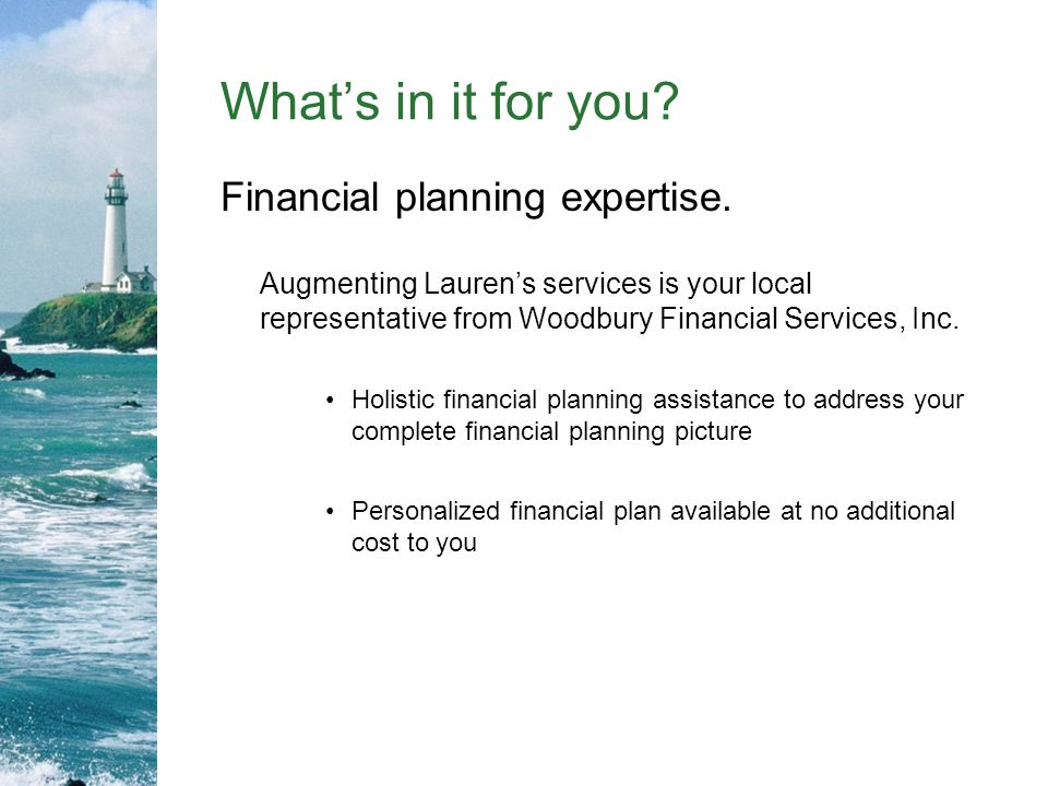 Whats in it for you.Financial planning expertise.
