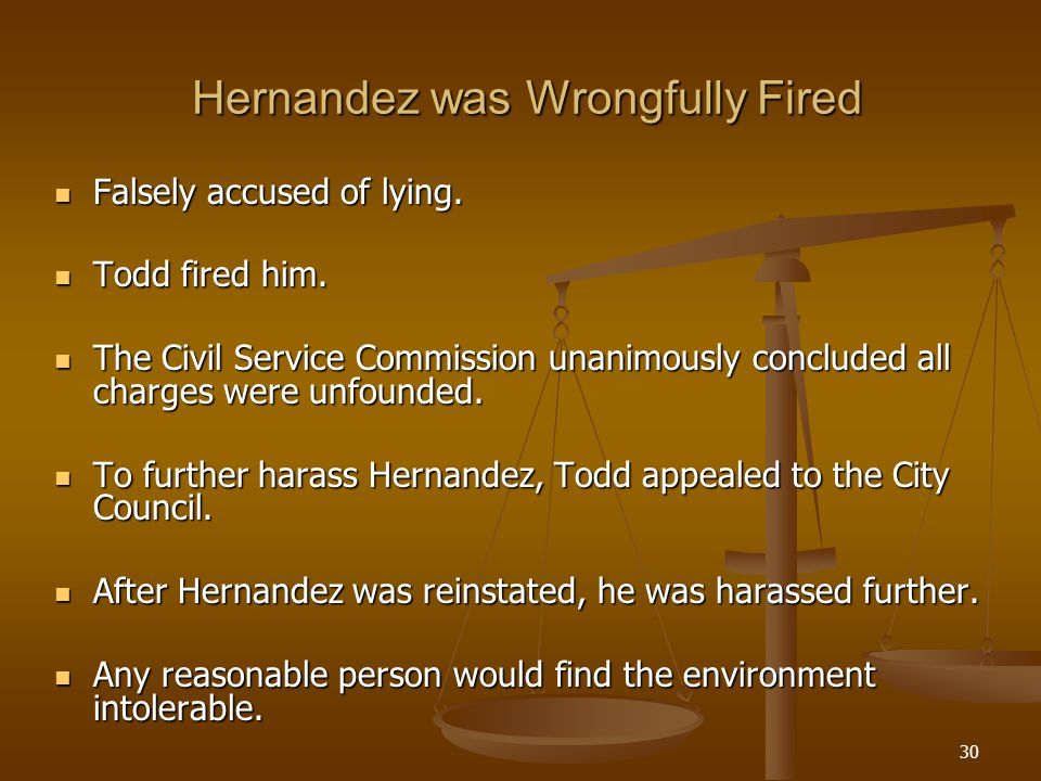 30 Hernandez was Wrongfully Fired Hernandez was Wrongfully Fired Falsely accused of lying.
