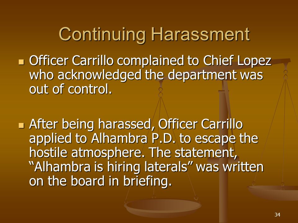 34 Continuing Harassment Officer Carrillo complained to Chief Lopez who acknowledged the department was out of control.