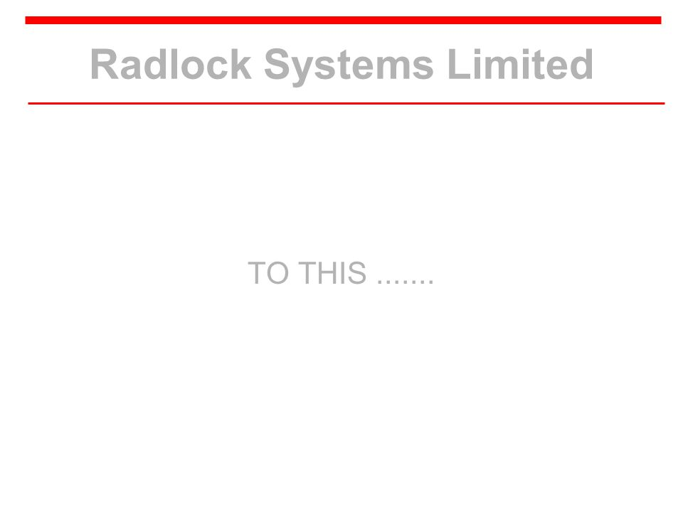 Radlock Systems Limited TO THIS.......