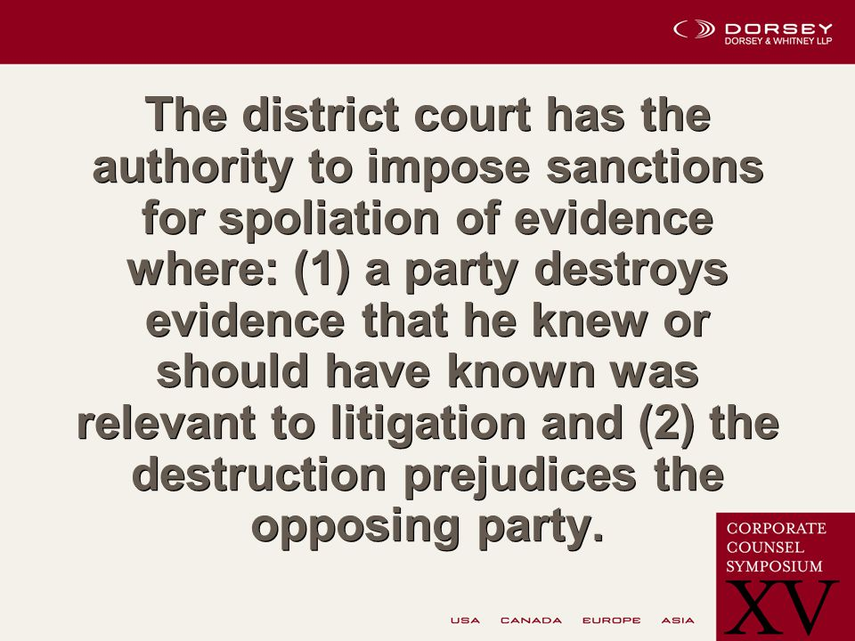 The district court has the authority to impose sanctions for spoliation of evidence where: (1) a party destroys evidence that he knew or should have known was relevant to litigation and (2) the destruction prejudices the opposing party.