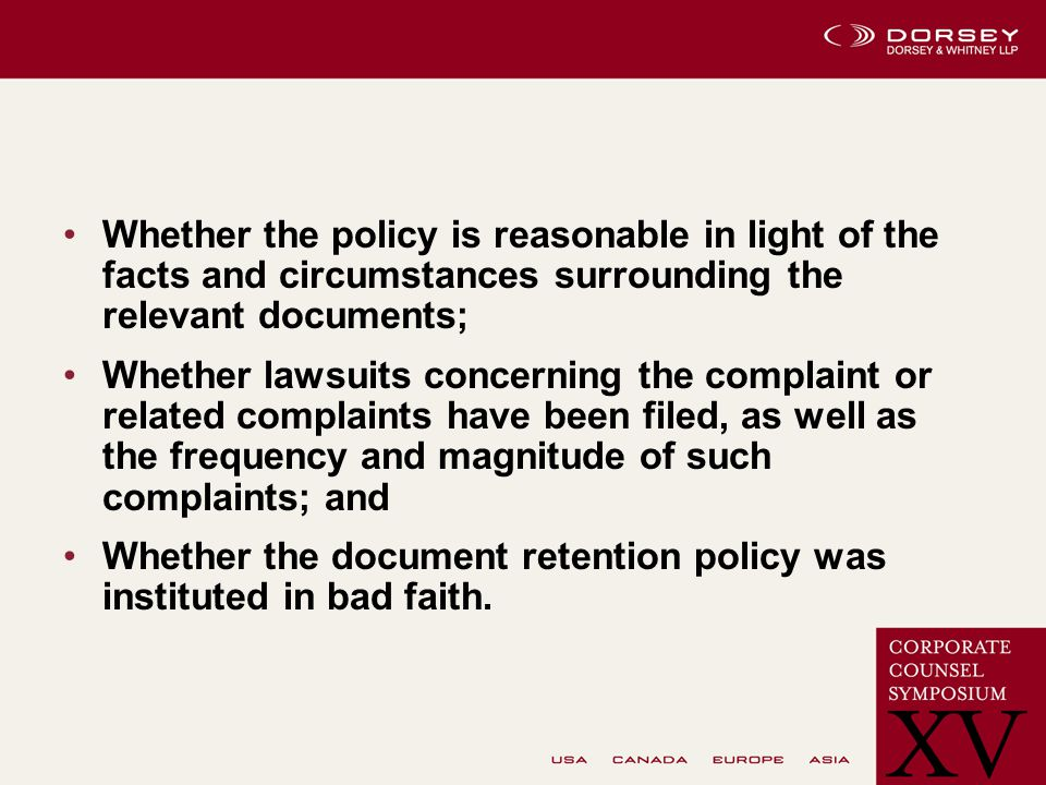 Whether the policy is reasonable in light of the facts and circumstances surrounding the relevant documents; Whether lawsuits concerning the complaint or related complaints have been filed, as well as the frequency and magnitude of such complaints; and Whether the document retention policy was instituted in bad faith.