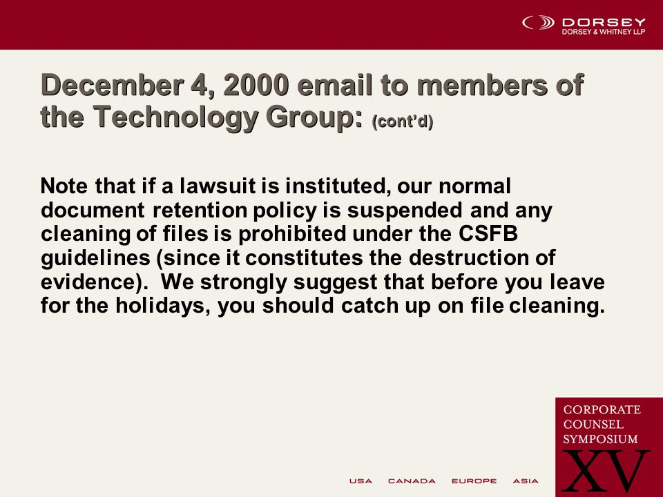 December 4, 2000 email to members of the Technology Group: (contd) Note that if a lawsuit is instituted, our normal document retention policy is suspended and any cleaning of files is prohibited under the CSFB guidelines (since it constitutes the destruction of evidence).
