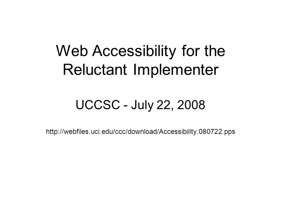 Web Accessibility for the Reluctant Implementer UCCSC - July 22,