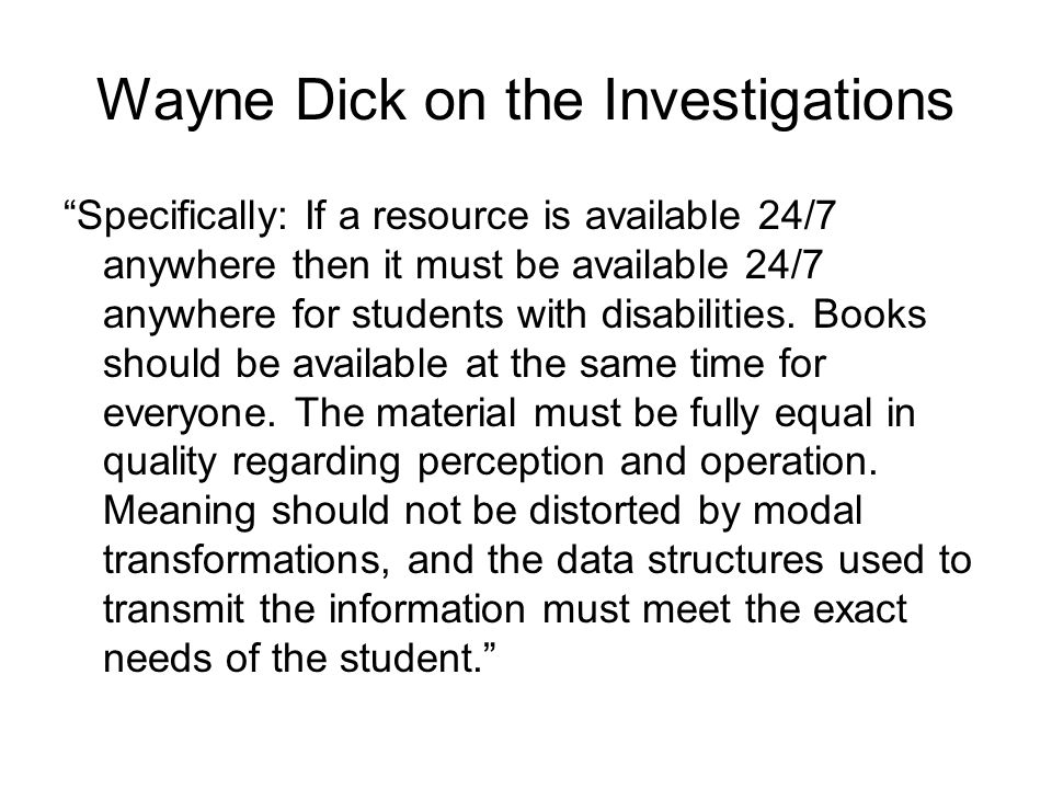 Wayne Dick on the Investigations Specifically: If a resource is available 24/7 anywhere then it must be available 24/7 anywhere for students with disabilities.