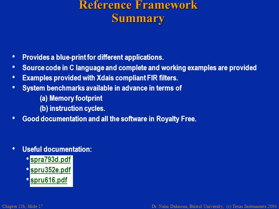 Dr. Naim Dahnoun, Bristol University, (c) Texas Instruments 2004 Chapter 21b, Slide 17 Reference Framework Summary Provides a blue-print for different